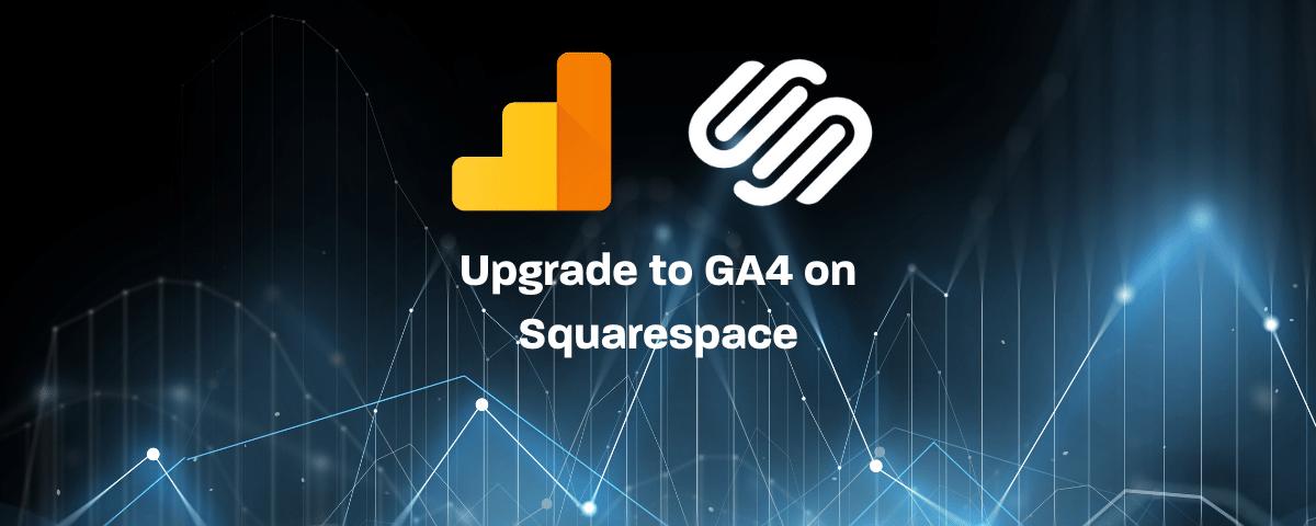 Upgrade to GA4 on Squarespace